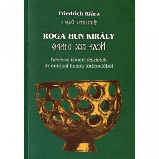 Friedrich Klára - Roga Hun Király
